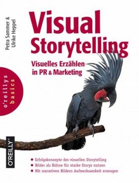 Visual Storytelling Visuelles Erzählen in PR & Marketing – Von: Petra Sammer und Ulrike Heppel